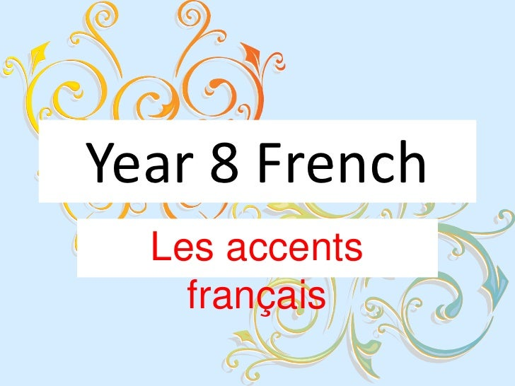 Year 8 French<br />Les accents français<br />