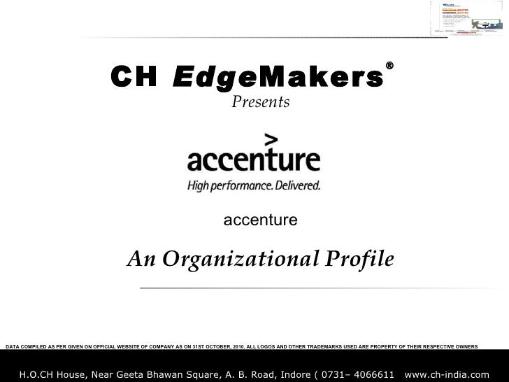 Presents accenture An Organizational Profile CH  Edge Makers ® DATA COMPILED AS PER GIVEN ON OFFICIAL WEBSITE OF COMPANY A...