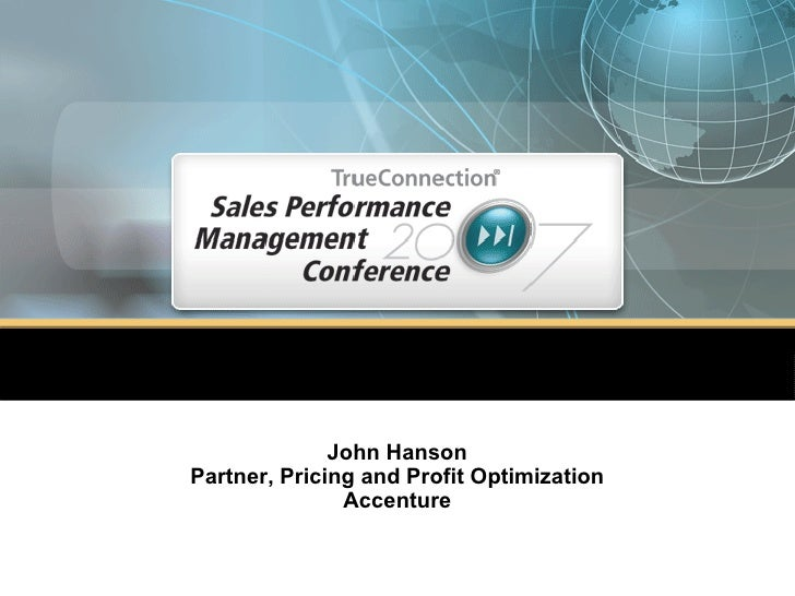 Aligning Pricing and ICM John Hanson Partner, Pricing and Profit Optimization Accenture
