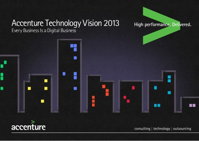 Accenture Technology Vision 2013Every Business Is a Digital Business