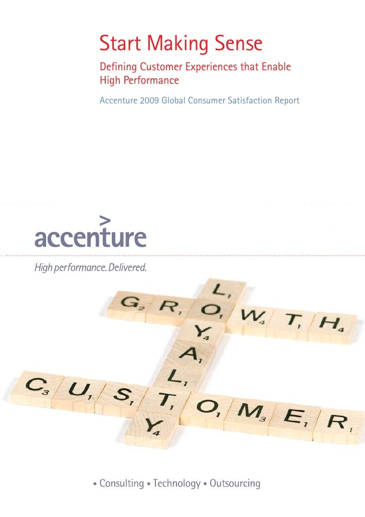 Start Making Sense Defining Customer Experiences that Enable High Performance Accenture 2009 Global Consumer Satisfaction ...