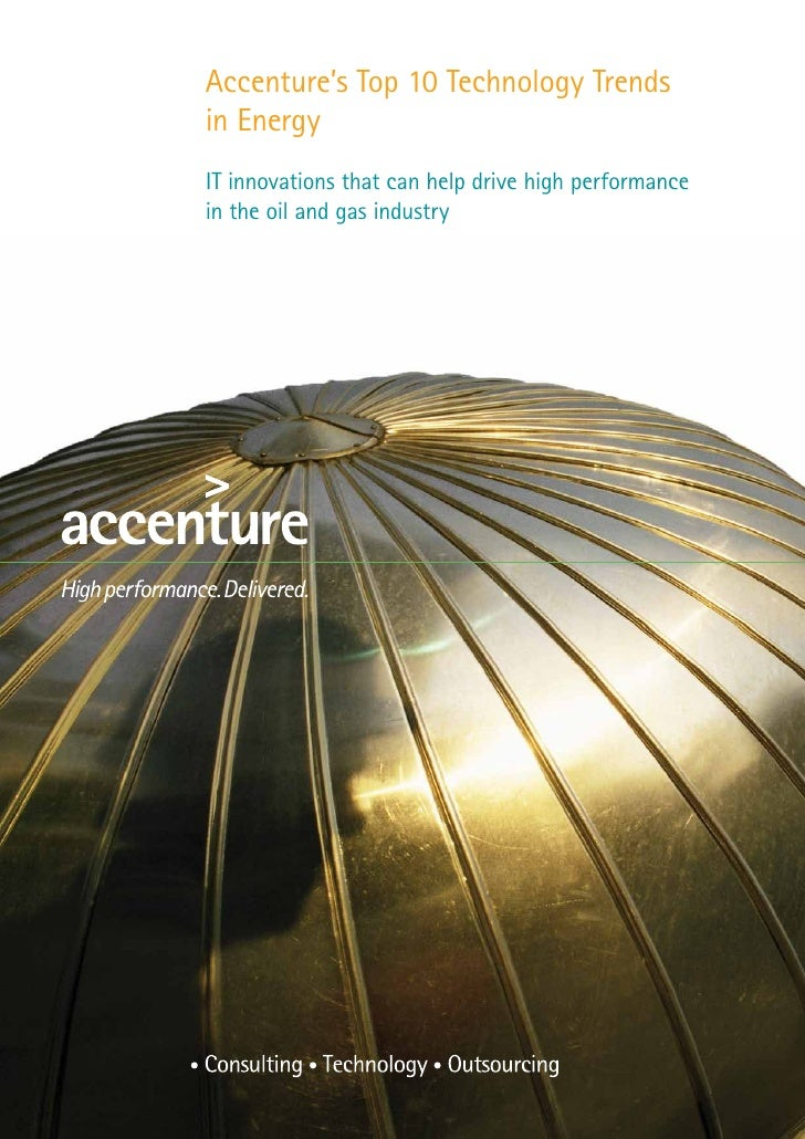 Accenture's Top 10 Technology Trendsin EnergyIT innovations that can help drive high performancein the oil and gas industry