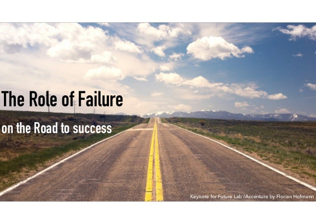 The Role of Failure on the Road to success Keynote for Future Lab /Accenture by Florian Hofmann