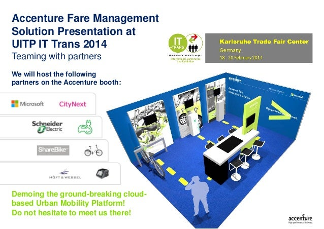 Accenture Fare Management Solution Presentation at UITP IT Trans 2014 Teaming with partners We will host the following par...