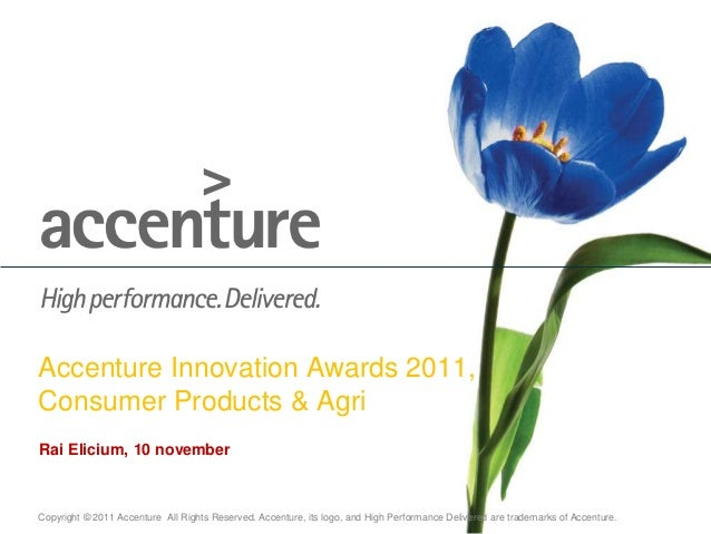 Copyright © 2011 Accenture All Rights Reserved. Accenture, its logo, and High Performance Delivered are trademarks of Acce...