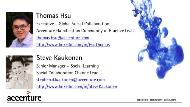 Thomas Hsu Executive – Global Social Collaboration Accenture Gamification Community of Practice Lead thomas.hsu@accenture....