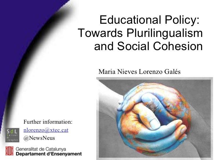 Educational Policy:  Towards Plurilingualism  and Social Cohesion Further information:  [email_address] @NewsNeus Maria Ni...