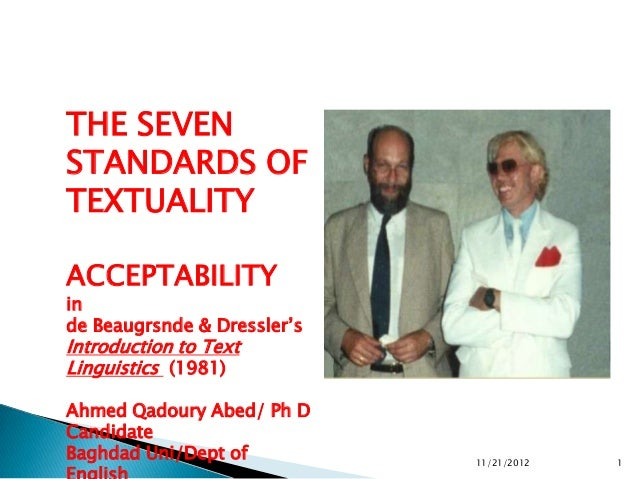 "THE SEVENSTANDARDS OFTEXTUALITYACCEPTABILITYinde Beaugrsnde & Dressler""sIntroduction to TextLinguistics (1981)Ahmed Qadour..."