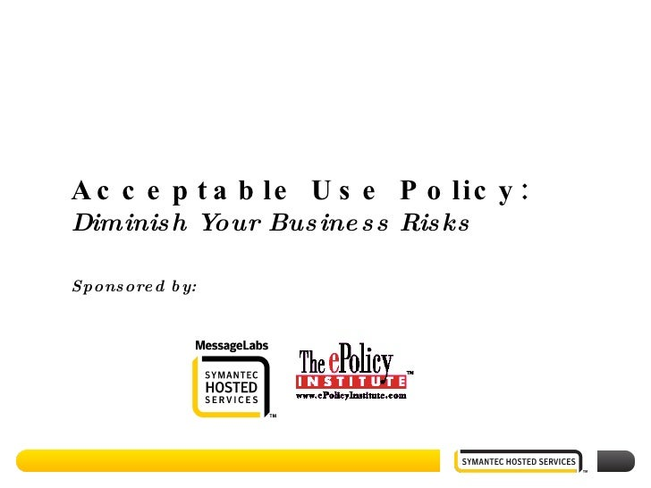Acceptable Use Policy: Diminish Your Business Risks Sponsored by: