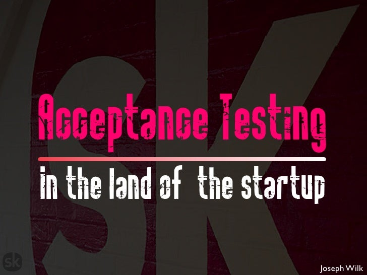 Acceptance testing in the land of the startup