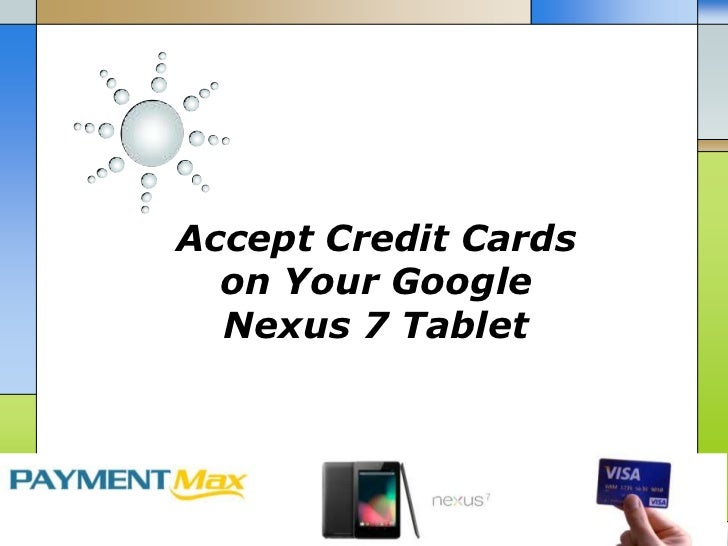 Accept credit cards on your google nexus 7 tablet