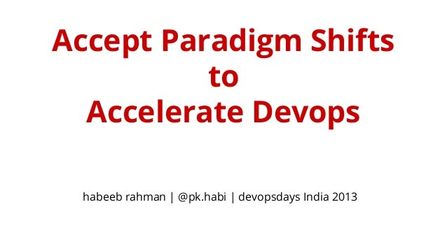 Accept paradigm shifts to Accelerate devops