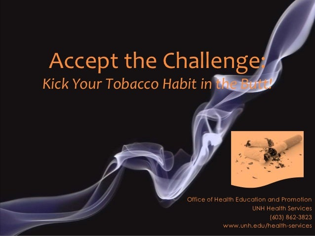 Accept the Challenge:Kick Your Tobacco Habit in the Butt!                      Office of Health Education and Promotion   ...