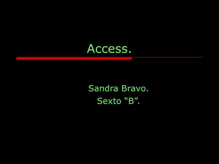 "Access. Sandra Bravo. Sexto ""B""."