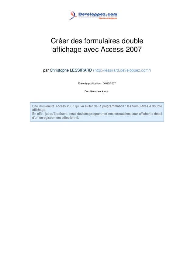 Créer des formulaires double affichage avec Access 2007 par Christophe LESSIRARD (http://lessirard.developpez.com/)  Date ...