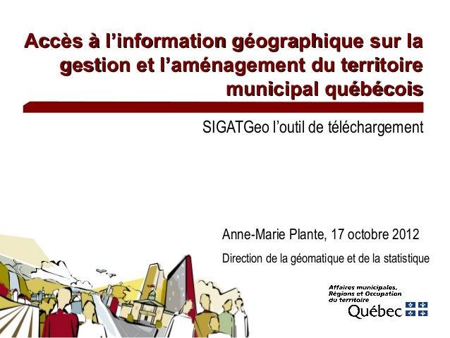 Accès à l'information géographique sur la   gestion et l'aménagement du territoire                     municipal québécois...