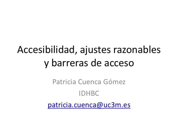 Accesibilidad, ajustes razonables      y barreras de acceso        Patricia Cuenca Gómez                 IDHBC       patri...
