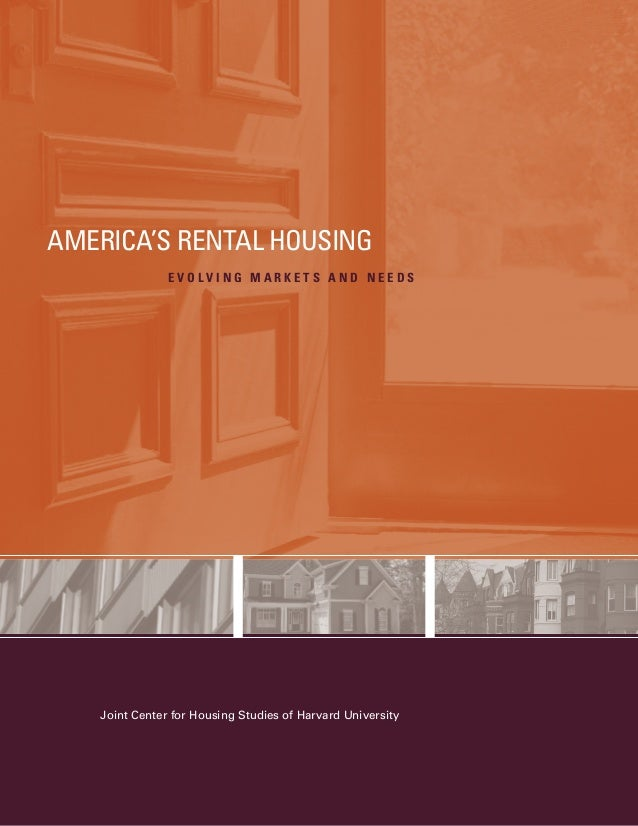 AMERICA'S RENTAL HOUSING EVOLVING MARKETS AND NEEDS  Joint Center for Housing Studies of Harvard University