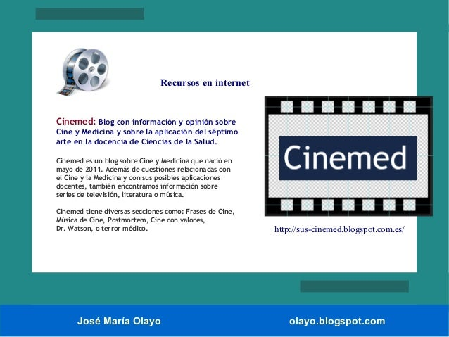 José María Olayo olayo.blogspot.com Cinemed: Blog con información y opinión sobre Cine y Medicina y sobre la aplicación de...