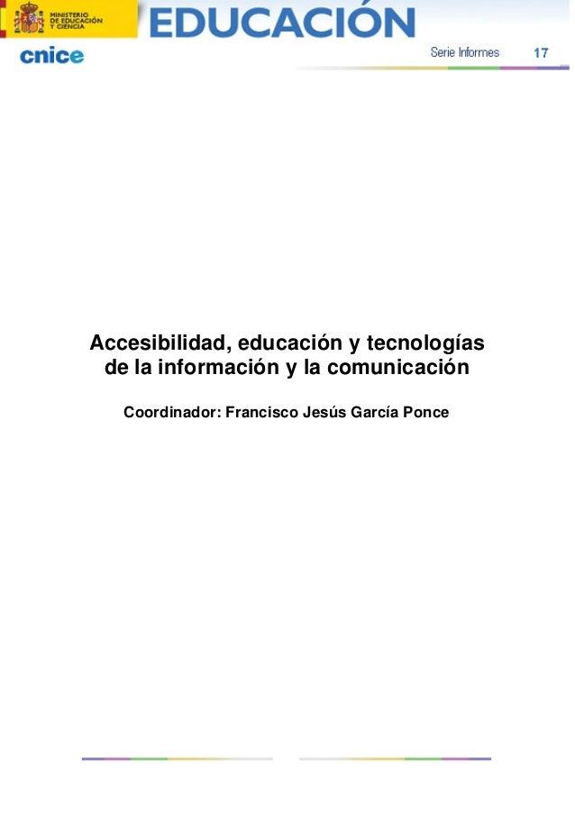 Accesibilidad, educación y tecnologías de la información y la comunicación Coordinador: Francisco Jesús García Ponce