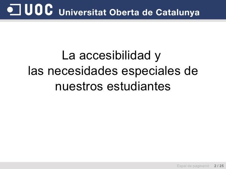 La accesibilidad y  las necesidades especiales de nuestros estudiantes Espai de paginació  2 / 25