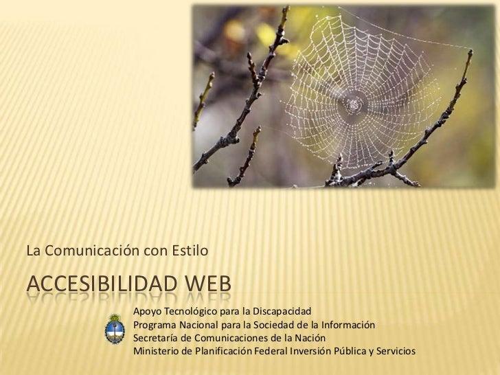 Accesibilidad Web<br />La Comunicación con Estilo<br />Apoyo Tecnológico para la Discapacidad<br />Programa Nacional para ...