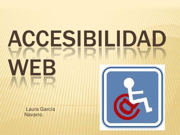 Accesibilidad web <br />Laura García Navarro.<br />