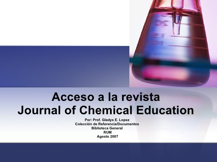 Acceso a la revista  Journal of Chemical Education  Por: Prof. Gladys E. Lopez  Colección de Referencia/Documentos  Biblio...