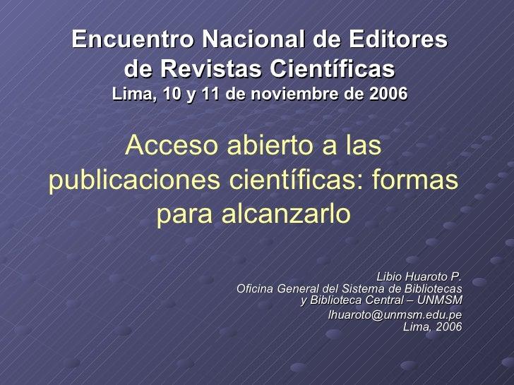 Encuentro Nacional de Editores de Revistas Científicas Lima, 10 y 11 de noviembre de 2006 Libio Huaroto P. Oficina General...