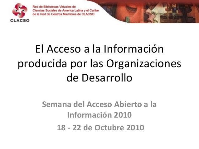 El Acceso a la Información producida por las Organizaciones de Desarrollo Semana del Acceso Abierto a la Información 2010 ...