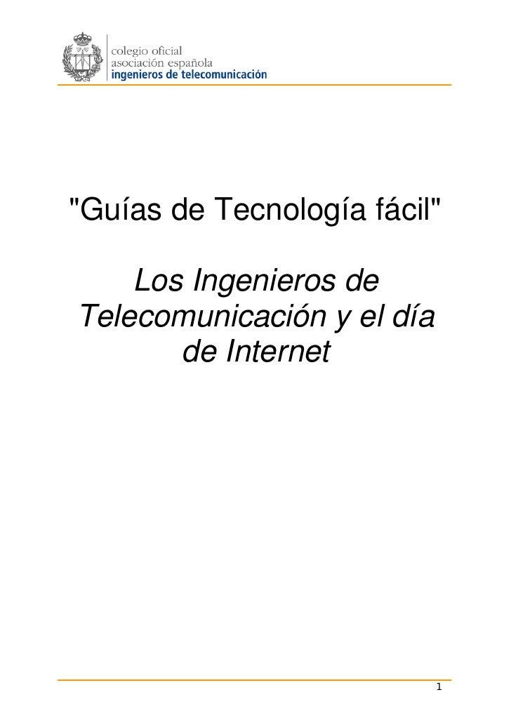 """""""Guías de Tecnología fácil""""    Los Ingenieros deTelecomunicación y el día       de Internet                            1"""