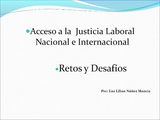 Qué es Acceso a la Justicia? Es el real y verdadero cumplimiento de los derechos laborales. El Estado como garante de lo...