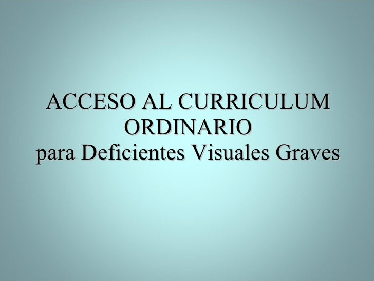 ACCESO AL CURRICULUM ORDINARIO para Deficientes Visuales Graves
