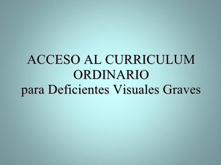 ACCESO AL CURRICULUM ORDINARIO para Deficientes Visuales Graves