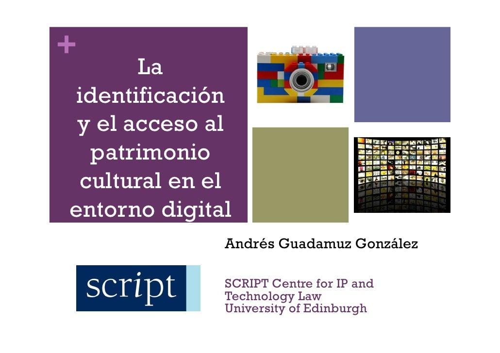 +        La identificación  y el acceso al   patrimonio  cultural en el entorno digital               Andrés Guadamuz Gonz...