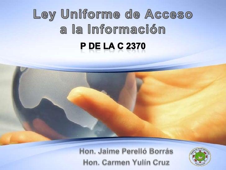LeyUniforme de Accesoa la InformaciónP de la C 2370<br />Hon. Jaime Perelló Borrás <br />Hon. Carmen Yulín Cruz<br />