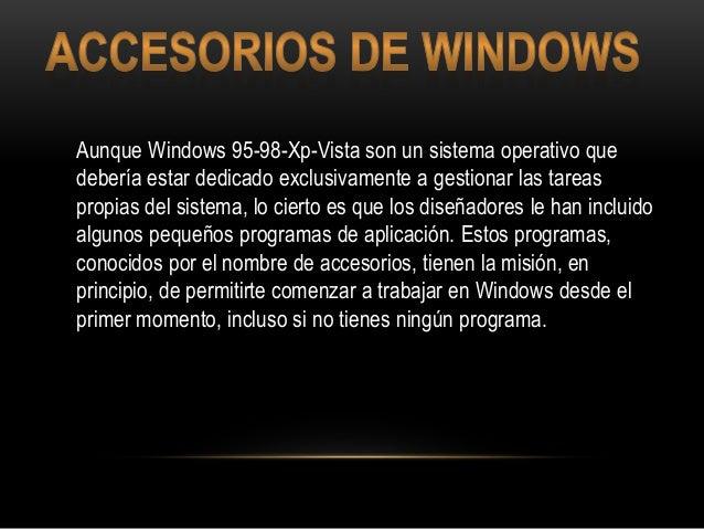 Aunque Windows 95-98-Xp-Vista son un sistema operativo que debería estar dedicado exclusivamente a gestionar las tareas pr...
