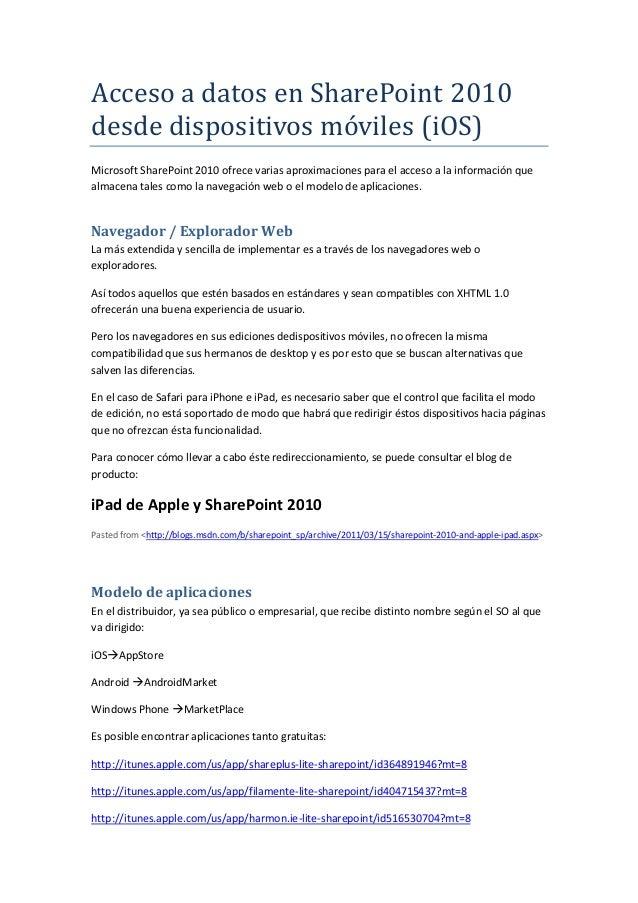 Acceso a datos en SharePoint 2010desde dispositivos móviles (iOS)Microsoft SharePoint 2010 ofrece varias aproximaciones pa...