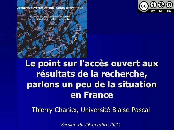 Le point sur l'accès ouvert aux résultats de la recherche, parlons un peu de la situation en France Thierry Chanier, Unive...