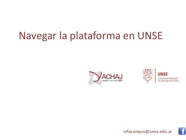 Navegar la plataforma en UNSE infocampus@unse.edu.ar
