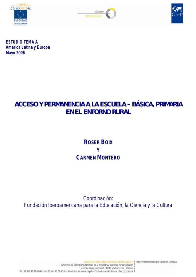ESTUDIO TEMA AAmérica Latina y EuropaMayo 2006    ACCESO Y PERMANENCIA A LA ESCUELA – BÁSICA, PRIMARIA                   E...