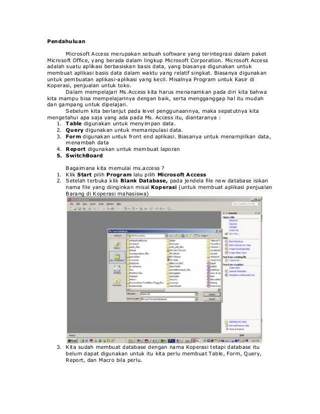 PendahuluanMicrosoft Access merupakan sebuah software yang terintegrasi dalam paketMicrosoft Office, yang berada dalam lin...