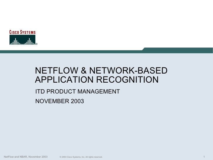 NETFLOW & NETWORK-BASED APPLICATION RECOGNITION ITD PRODUCT MANAGEMENT NOVEMBER 2003