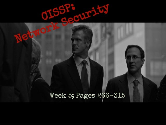 CISSP: Network Security Week 5; Pages 266-315