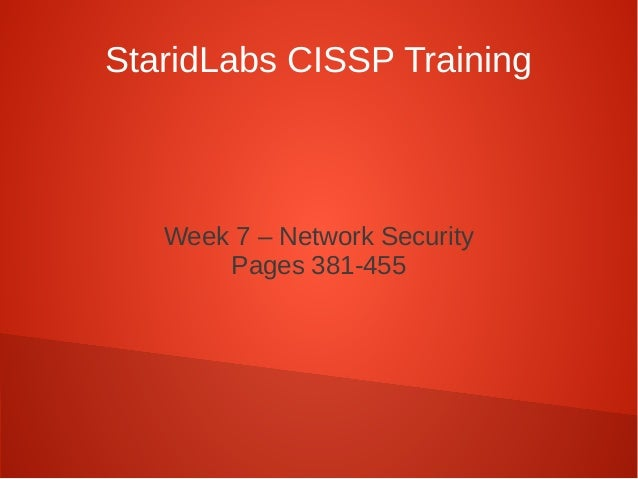 StaridLabs CISSP Training Week 7 – Network Security Pages 381-455