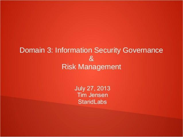 Domain 3: Information Security Governance & Risk Management July 27, 2013 Tim Jensen StaridLabs