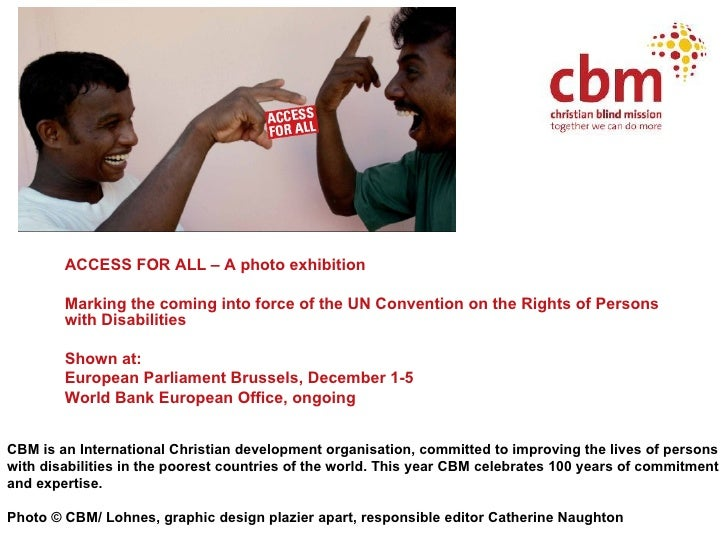 <ul><li>ACCESS FOR ALL – A photo exhibition </li></ul><ul><li>Marking the coming into force of the UN Convention on the Ri...