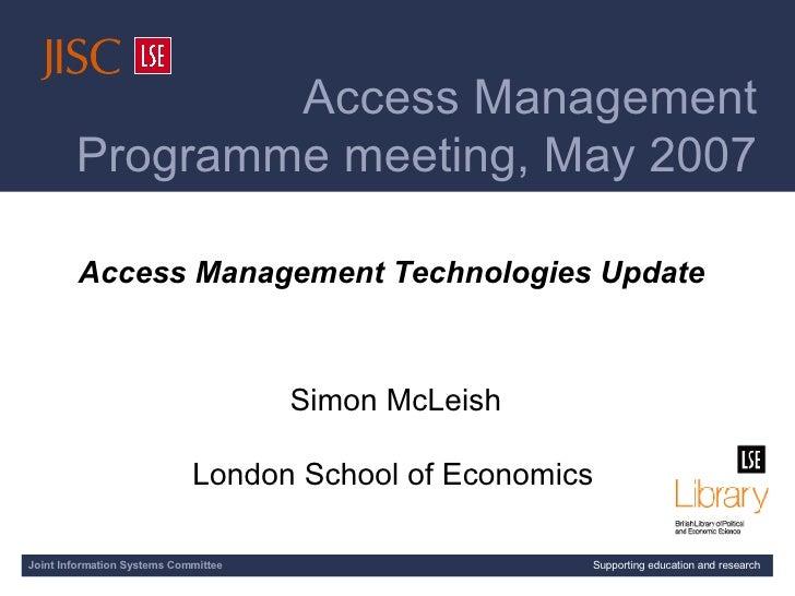 [AMP meeting title slide] Access Management Technologies Update Simon McLeish London School of Economics   Joint Informat...