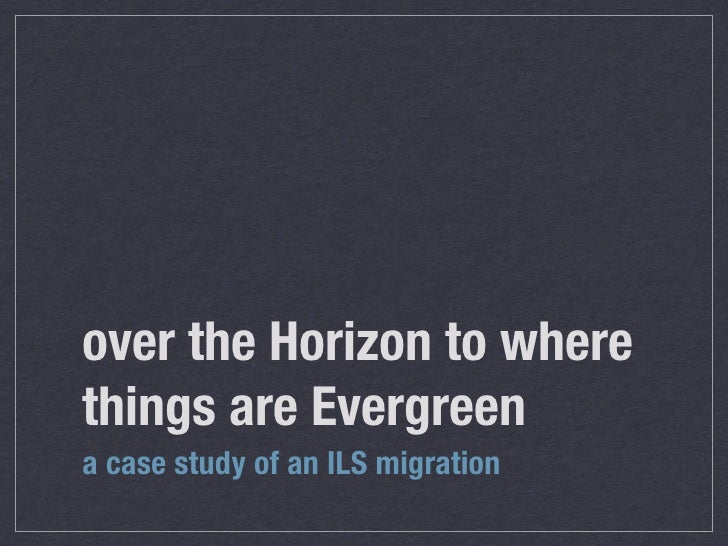 over the Horizon to where things are Evergreen: an ILS case study