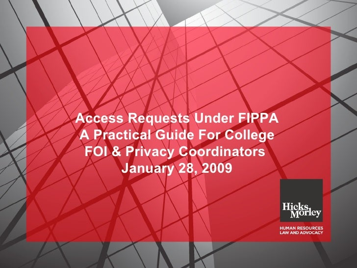 Access Requests Under FIPPA A Practical Guide For College FOI & Privacy Coordinators  January 28, 2009